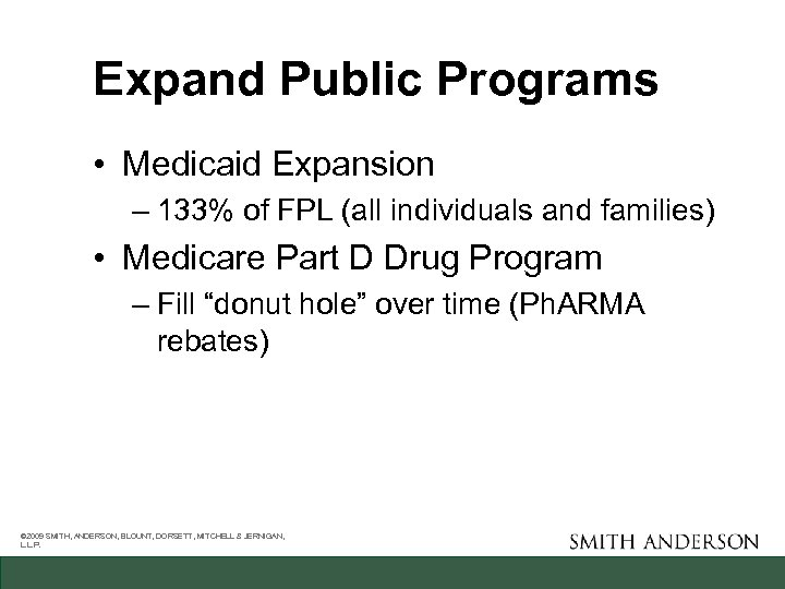 Expand Public Programs • Medicaid Expansion – 133% of FPL (all individuals and families)