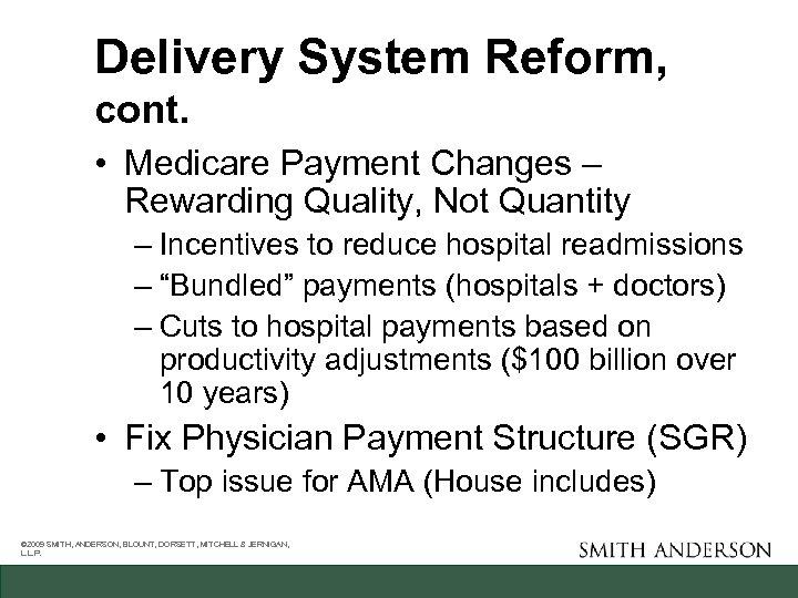 Delivery System Reform, cont. • Medicare Payment Changes – Rewarding Quality, Not Quantity –