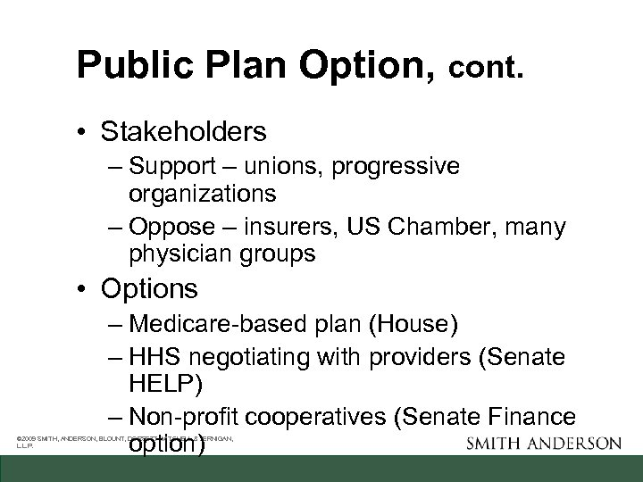 Public Plan Option, cont. • Stakeholders – Support – unions, progressive organizations – Oppose