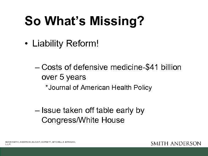 So What's Missing? • Liability Reform! – Costs of defensive medicine-$41 billion over 5
