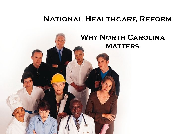 National Healthcare Reform Why North Carolina Matters