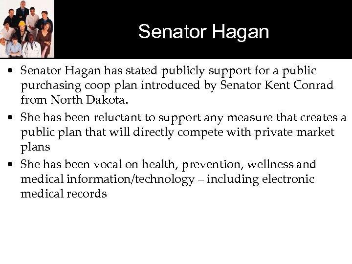 Senator Hagan • Senator Hagan has stated publicly support for a public purchasing coop