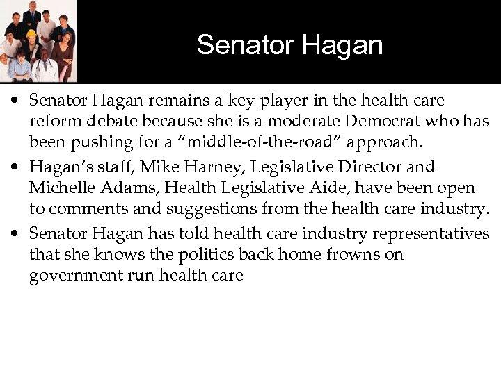 Senator Hagan • Senator Hagan remains a key player in the health care reform