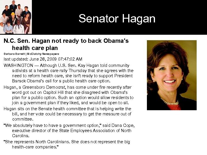 Senator Hagan N. C. Sen. Hagan not ready to back Obama's health care plan