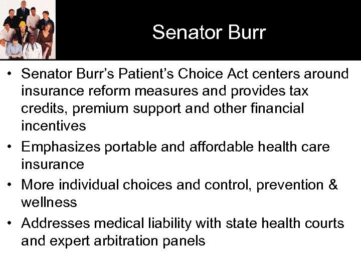 Senator Burr • Senator Burr's Patient's Choice Act centers around insurance reform measures and