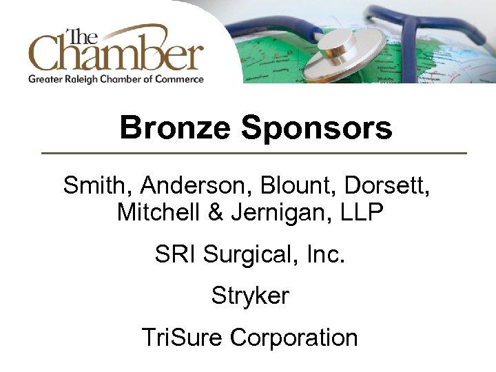 Bronze Sponsors Smith, Anderson, Blount, Dorsett, Mitchell & Jernigan, LLP SRI Surgical, Inc. Stryker
