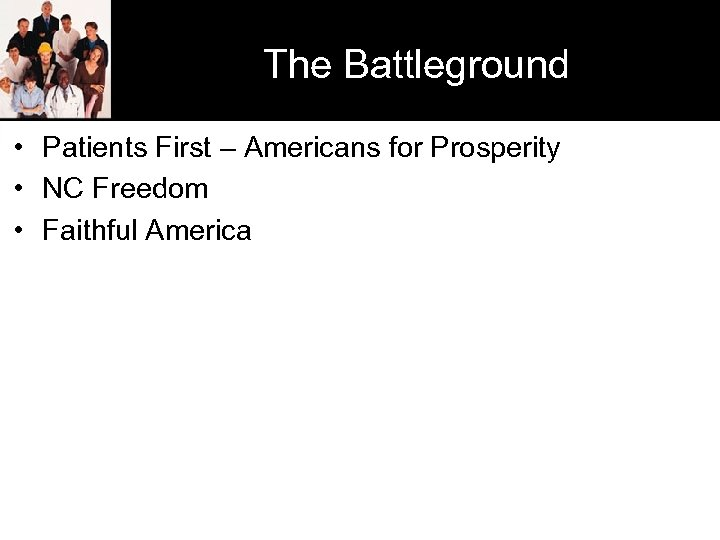 The Battleground • Patients First – Americans for Prosperity • NC Freedom • Faithful