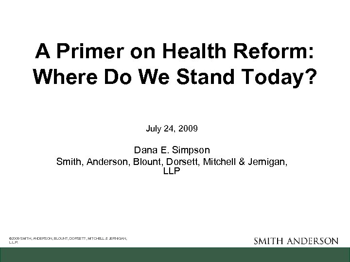 A Primer on Health Reform: Where Do We Stand Today? July 24, 2009 Dana