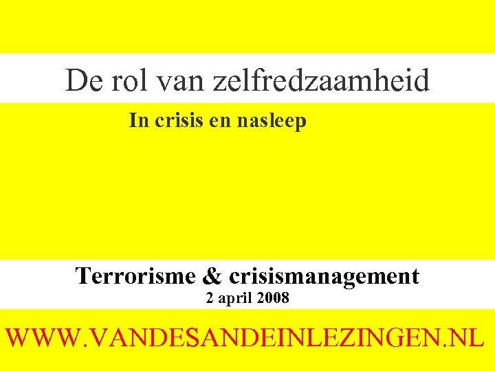 De rol van zelfredzaamheid In crisis en nasleep Terrorisme & crisismanagement 2 april 2008