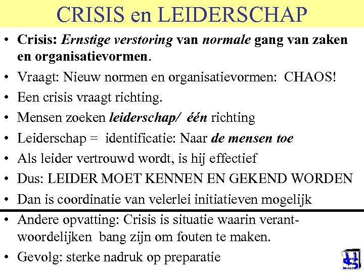 CRISIS en LEIDERSCHAP • Crisis: Ernstige verstoring van normale gang van zaken en organisatievormen.
