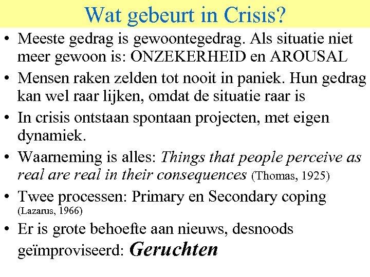 Wat gebeurt in Crisis? • Meeste gedrag is gewoontegedrag. Als situatie niet meer gewoon