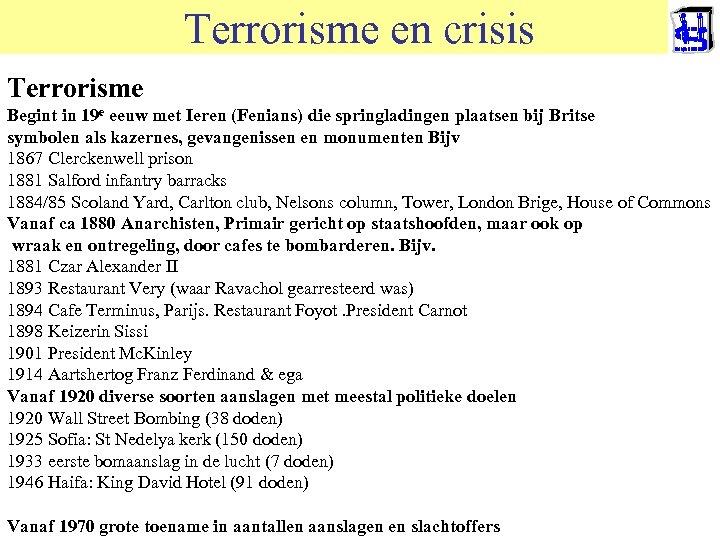 Terrorisme en crisis Terrorisme • Terrorisme komt per definitie onverwacht Begint in 19 e