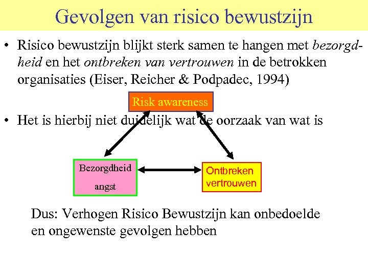 Gevolgen van risico bewustzijn • Risico bewustzijn blijkt sterk samen te hangen met bezorgdheid