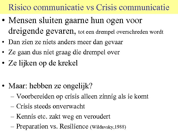 Risico communicatie vs Crisis communicatie • Mensen sluiten gaarne hun ogen voor dreigende gevaren,