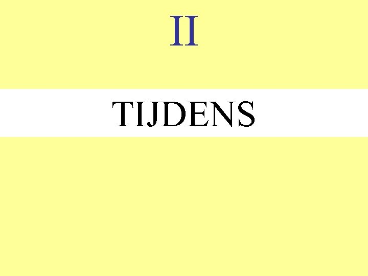 II TIJDENS