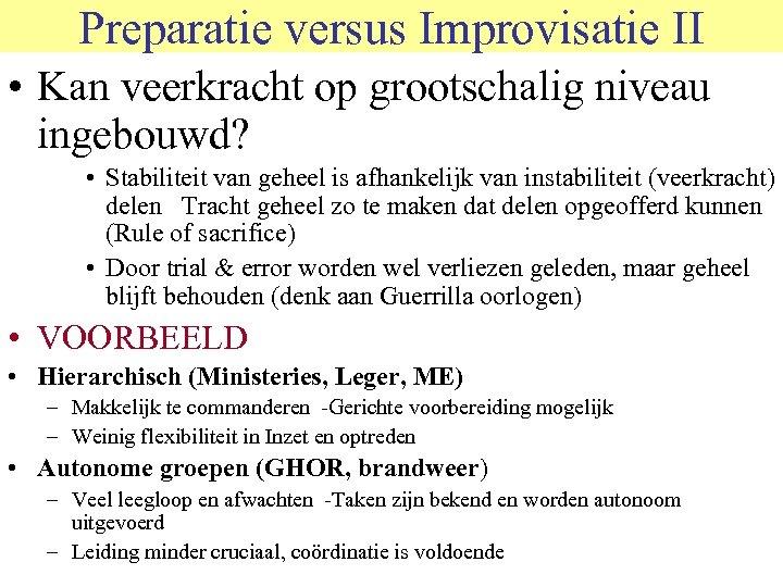 Preparatie versus Improvisatie II • Kan veerkracht op grootschalig niveau ingebouwd? • Stabiliteit van