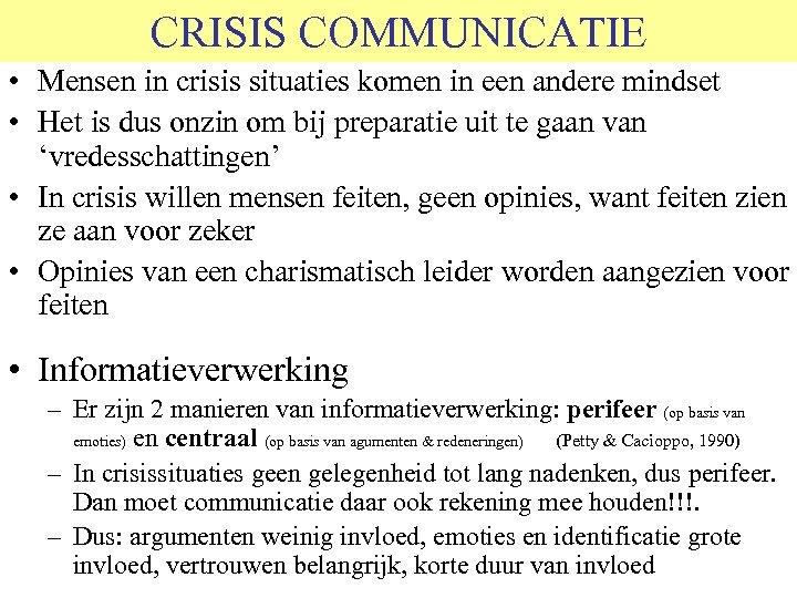 CRISIS COMMUNICATIE • Mensen in crisis situaties komen in een andere mindset • Het