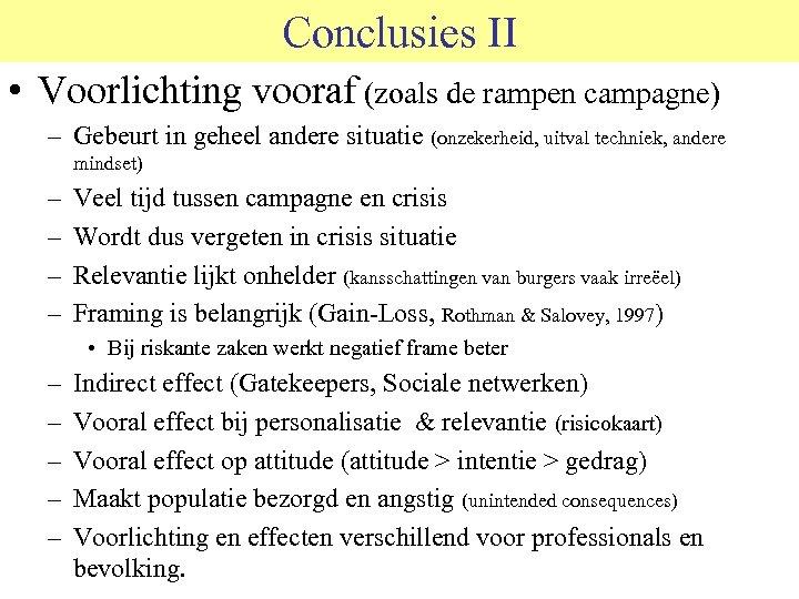 Conclusies II • Voorlichting vooraf (zoals de rampen campagne) – Gebeurt in geheel andere