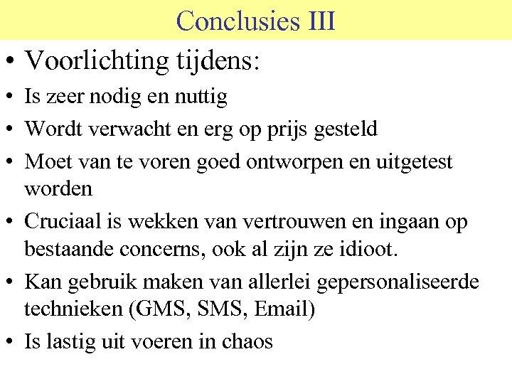 Conclusies III • Voorlichting tijdens: • Is zeer nodig en nuttig • Wordt verwacht