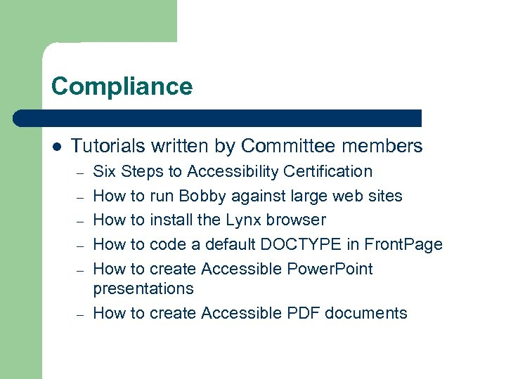 Compliance l Tutorials written by Committee members – – – Six Steps to Accessibility