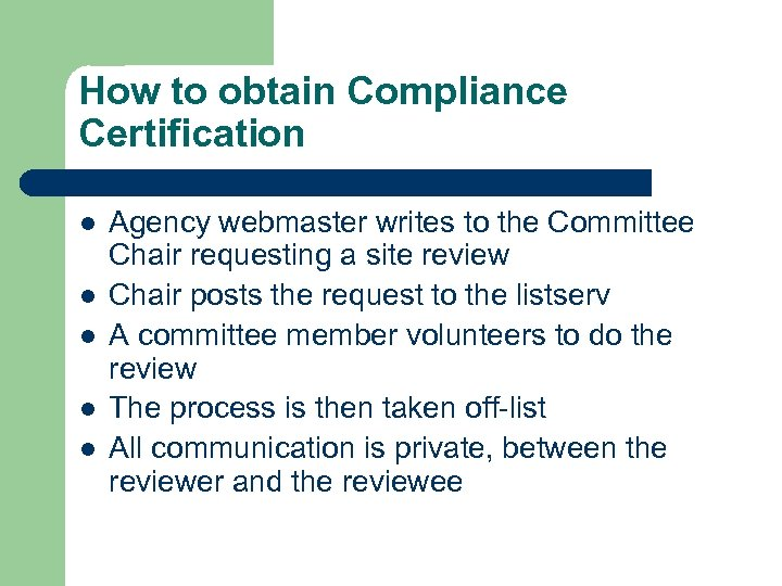 How to obtain Compliance Certification l l l Agency webmaster writes to the Committee