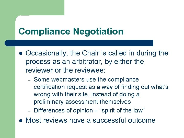 Compliance Negotiation l Occasionally, the Chair is called in during the process as an