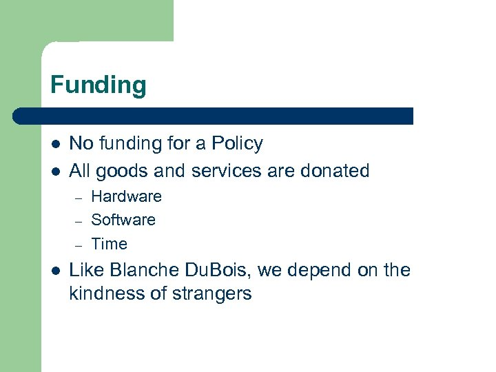 Funding l l No funding for a Policy All goods and services are donated
