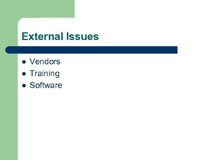 External Issues l l l Vendors Training Software