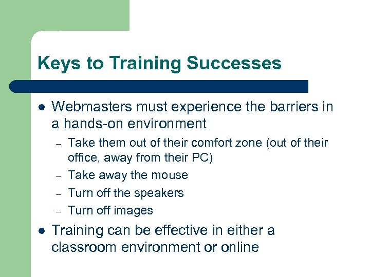 Keys to Training Successes l Webmasters must experience the barriers in a hands-on environment