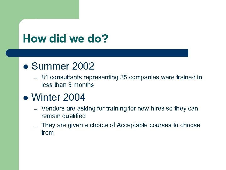 How did we do? l Summer 2002 – l 81 consultants representing 35 companies