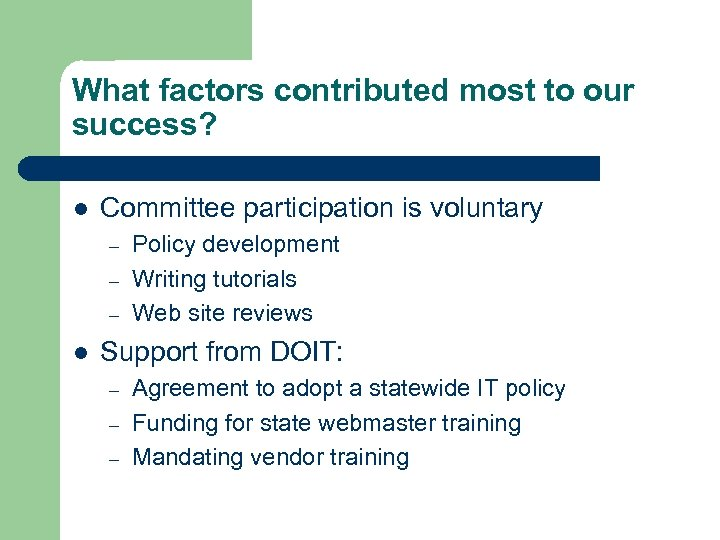 What factors contributed most to our success? l Committee participation is voluntary – –