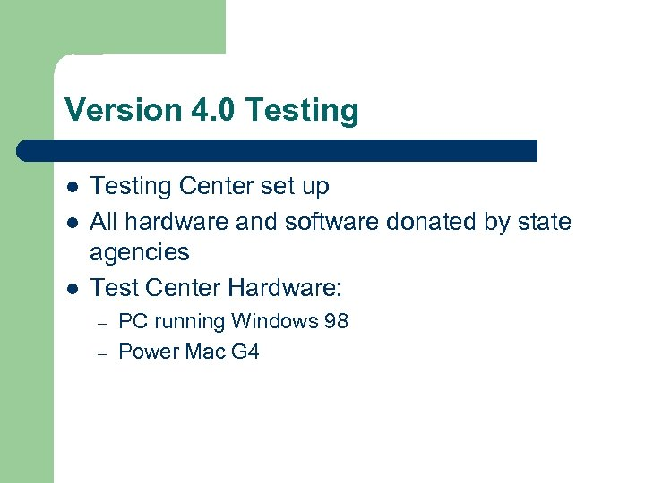 Version 4. 0 Testing l l l Testing Center set up All hardware and