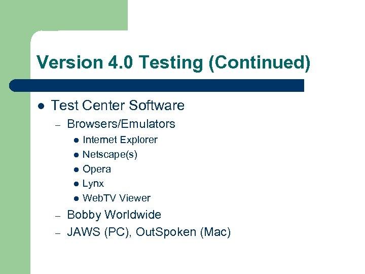 Version 4. 0 Testing (Continued) l Test Center Software – Browsers/Emulators l l l