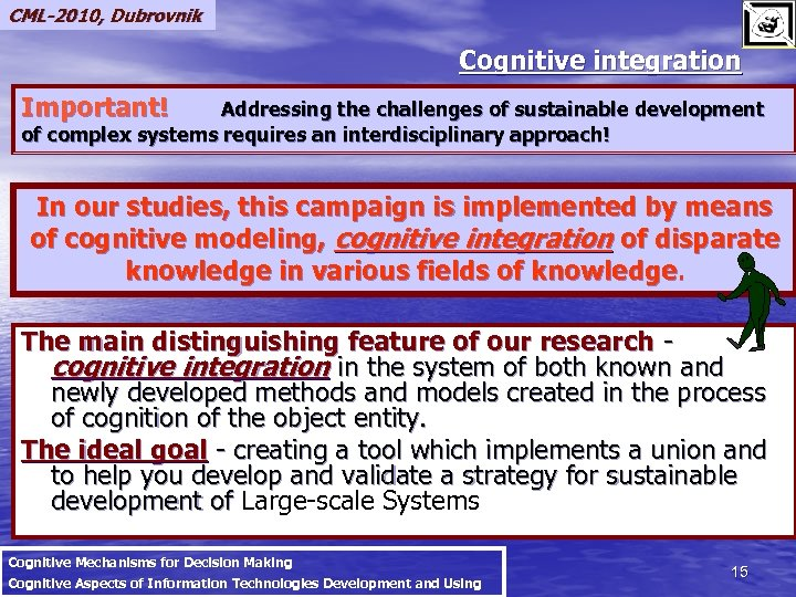CML-2010, Dubrovnik Cognitive integration Important! Addressing the challenges of sustainable development of complex systems