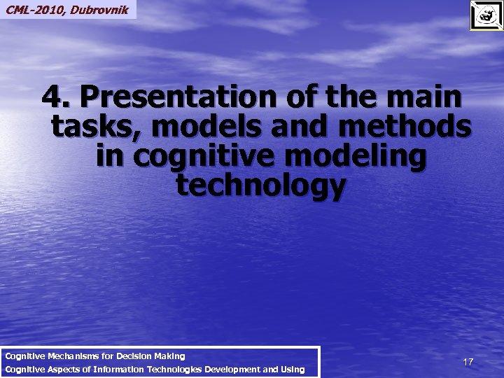CML-2010, Dubrovnik 4. Presentation of the main tasks, models and methods in cognitive modeling