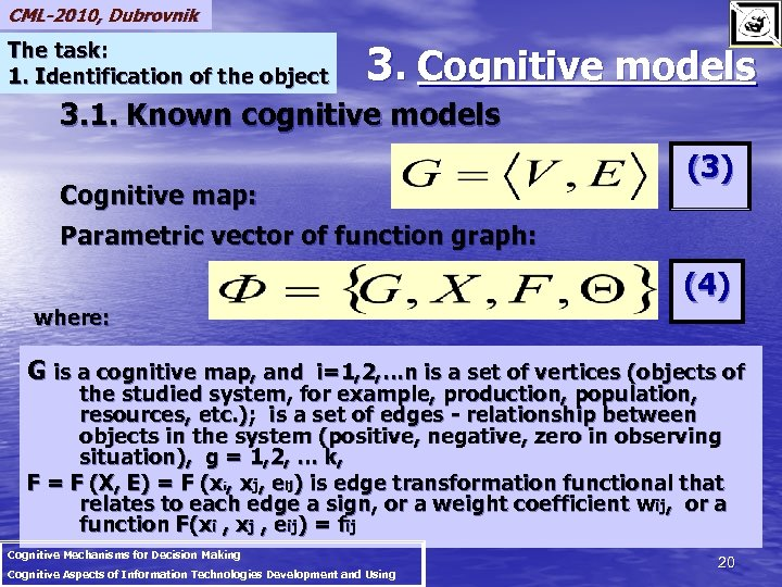 CML-2010, Dubrovnik The task: 1. Identification of the object 3. Cognitive models 3. 1.