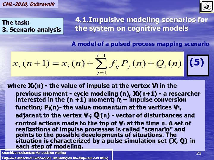 CML-2010, Dubrovnik The task: 3. Scenario analysis 4. 1. Impulsive modeling scenarios for the