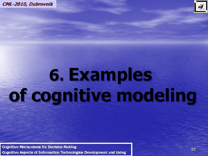 CML-2010, Dubrovnik 6. Examples of cognitive modeling Cognitive Mechanisms for Decision Making Cognitive Aspects