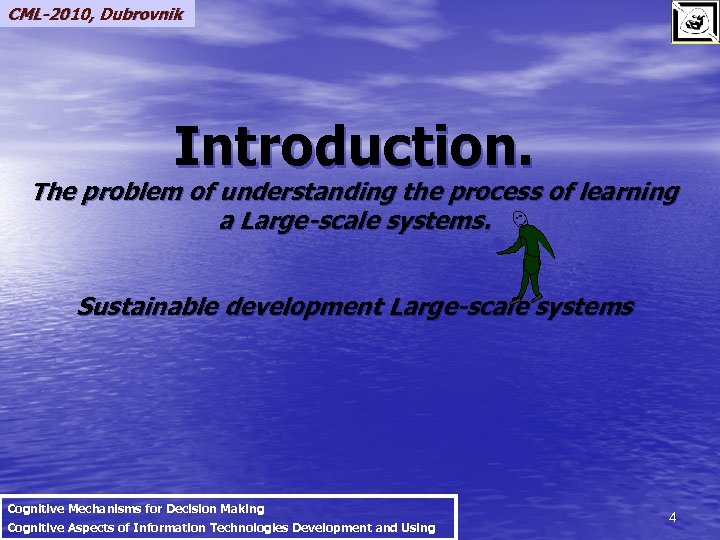 CML-2010, Dubrovnik Introduction. The problem of understanding the process of learning a Large-scale systems.