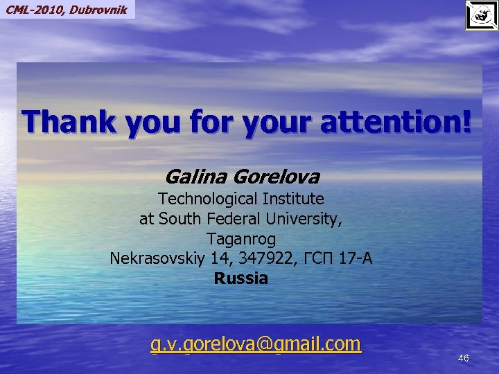 CML-2010, Dubrovnik Thank you for your attention! Galina Gorelova Technological Institute at South Federal