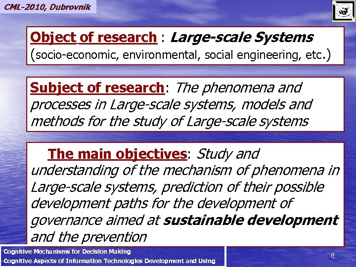 CML-2010, Dubrovnik Object of research : Large-scale Systems (socio-economic, environmental, social engineering, etc. )