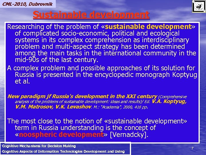 CML-2010, Dubrovnik Sustainable development Researching of the problem of «sustainable development» of complicated socio-economic,