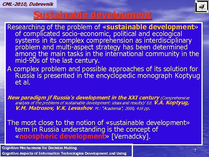 CML-2010, Dubrovnik Sustainable development Researching of the problem of «sustainable development» of complicated socio-economic,