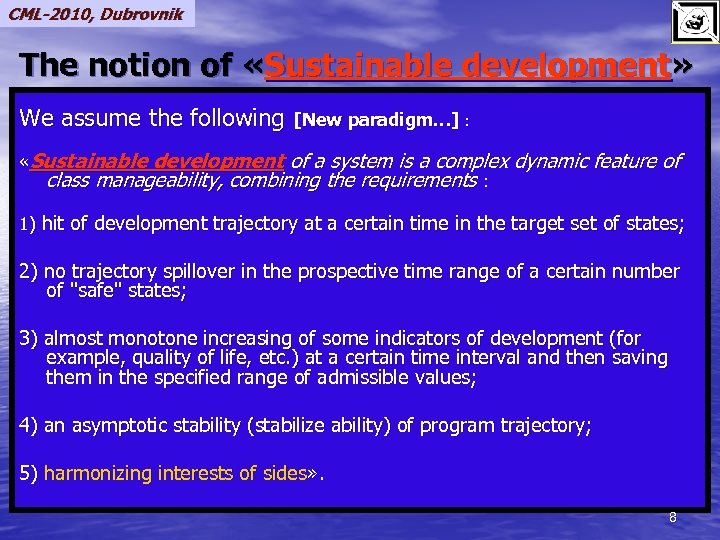 CML-2010, Dubrovnik The notion of «Sustainable development» We assume the following [New paradigm…] :