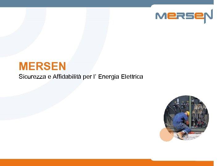 MERSEN Sicurezza e Affidabilità per l' Energia Elettrica