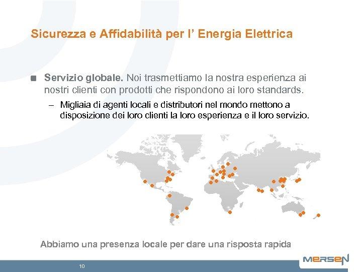 Sicurezza e Affidabilità per l' Energia Elettrica Servizio globale. Noi trasmettiamo la nostra esperienza
