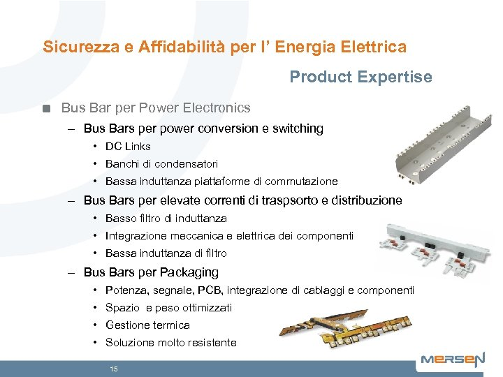 Sicurezza e Affidabilità per l' Energia Elettrica Product Expertise Bus Bar per Power Electronics