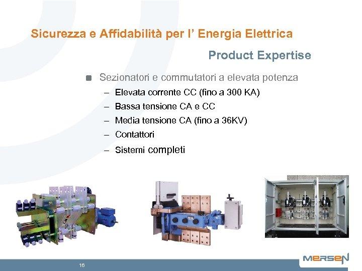 Sicurezza e Affidabilità per l' Energia Elettrica Product Expertise Sezionatori e commutatori a elevata