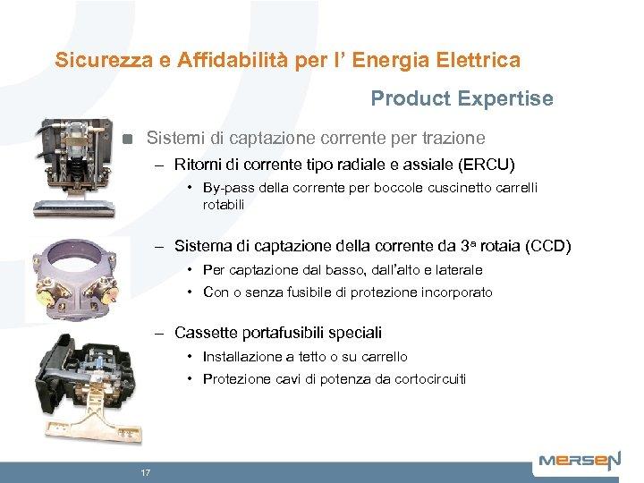 Sicurezza e Affidabilità per l' Energia Elettrica Product Expertise Sistemi di captazione corrente per