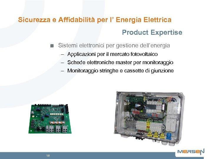 Sicurezza e Affidabilità per l' Energia Elettrica Product Expertise Sistemi elettronici per gestione dell'energia